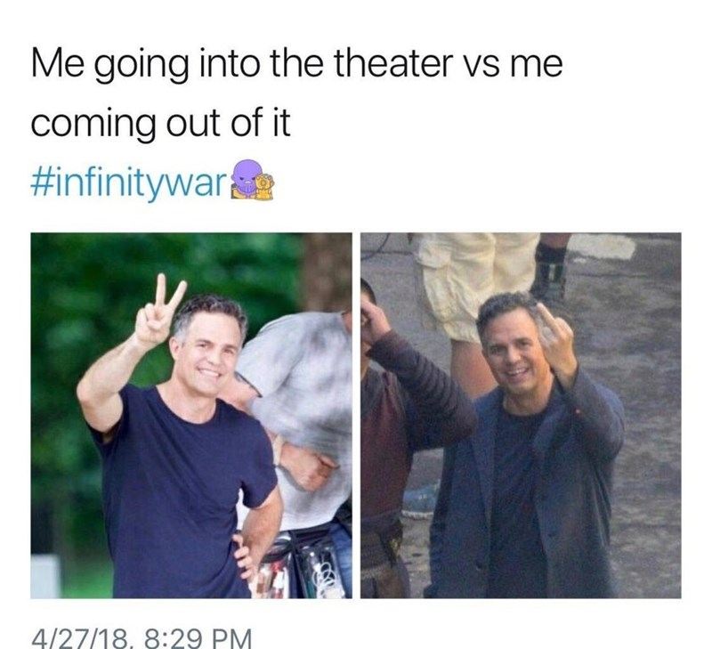 People - Me going into the theater vs me coming out of it #infinitywar 4/27/18, 8:29 PM