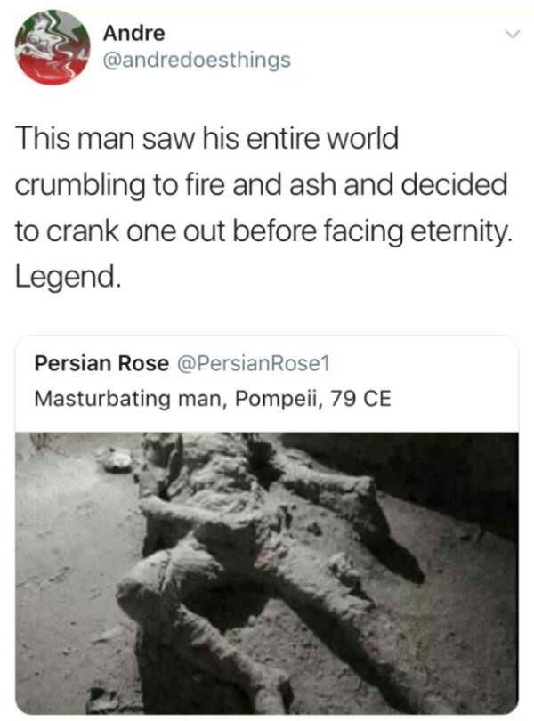 Tweet about man who was masturbating when Pompeii volcano was destroying it all