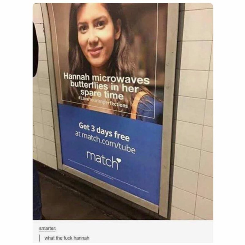 "Advertisement with a girl that says ""Hannah microwaves butterflies in her spare time"""