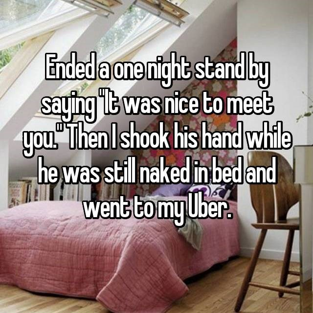 Furniture - Ended a ane night stand by saying t was nice to meet Then Ishook his hand whie you. he was still naked in bed and wenbtomy ber