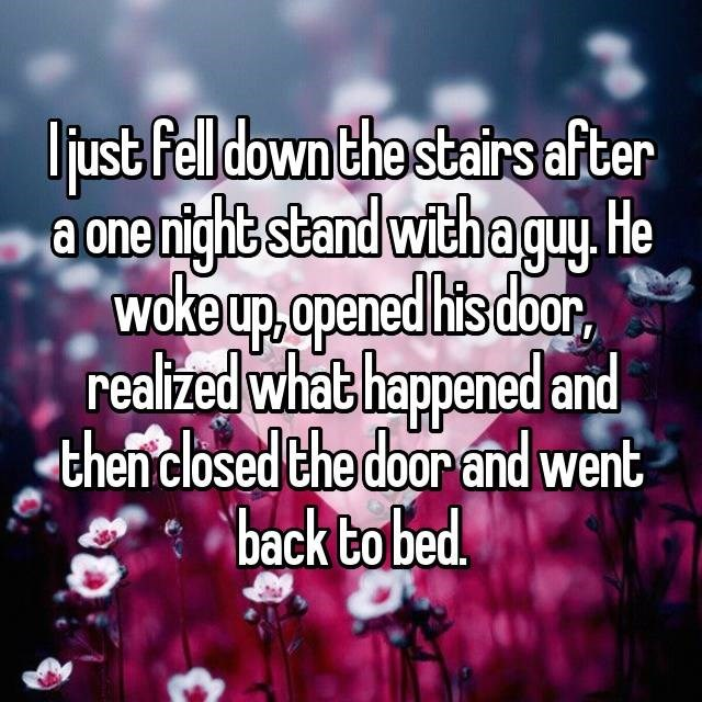 Text - ljust felldown the stairs after a one night stand with aguy He woke up.apened hts doar realized what happened and then closed the door and went back to bed.