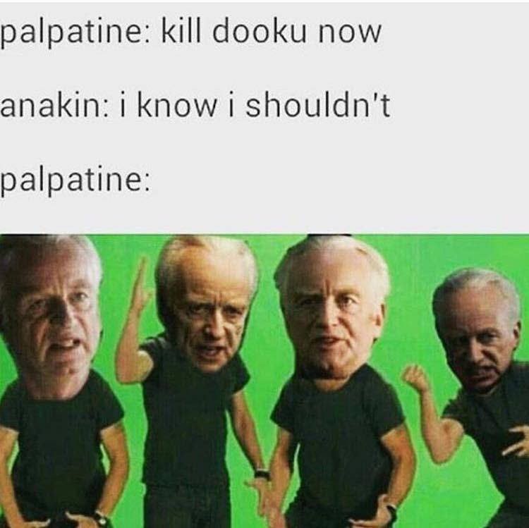 People - palpatine: kill dooku now anakin: i know i shouldn't palpatine: