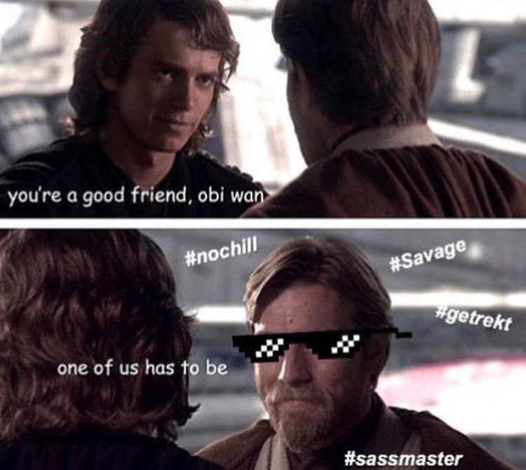Eyewear - L you're a good friend, obi wan #nochill #Savage #getrekt one of us has to be #sassmaster