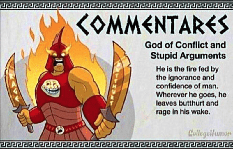 Cartoon - KOMMENTARES God of Conflict and Stupid Arguments He is the fire fed by the ignorance and confidence of man. Wherever he goes, he leaves butthurt and rage in his wake. CollegelHumon