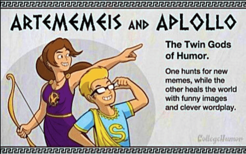 Cartoon - ARTEMEMEIS AND APLOLLO The Twin Gods of Humor. One hunts for new memes, while the other heals the world with funny images and clever wordplay. CollegeHumon