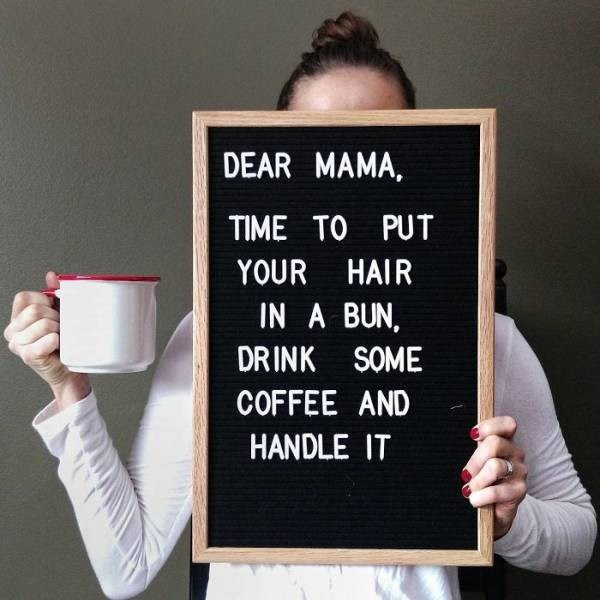 Blackboard - DEAR MAMA, TIME TO PUT YOUR HAIR IN A BUN DRINK SOME COFFEE AND HANDLE IT