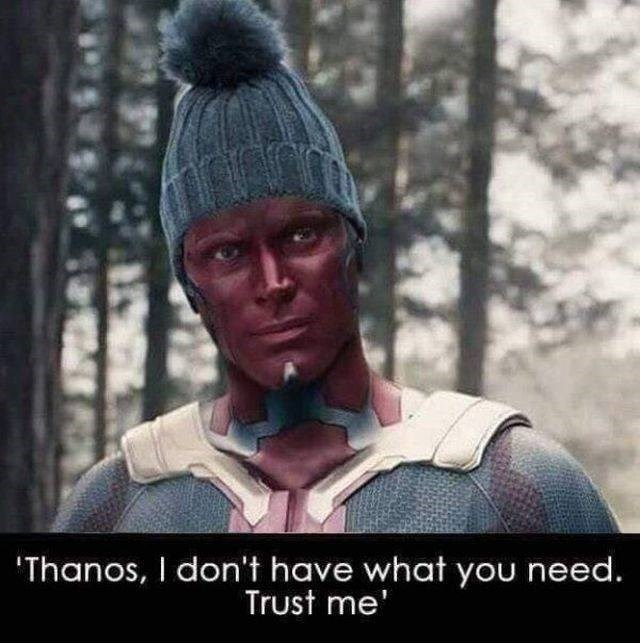 People - Thanos, I don't have what you need. Trust me'