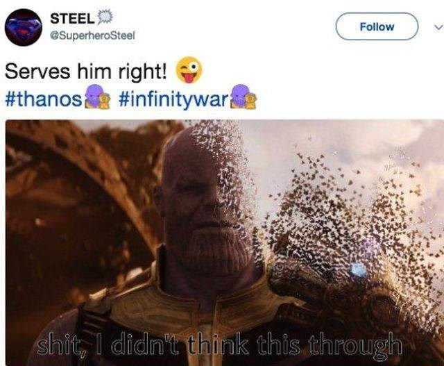 Text - STEEL Follow @SuperheroSteel Serves him right! #thanos #infinitywar shit, didn't think this through