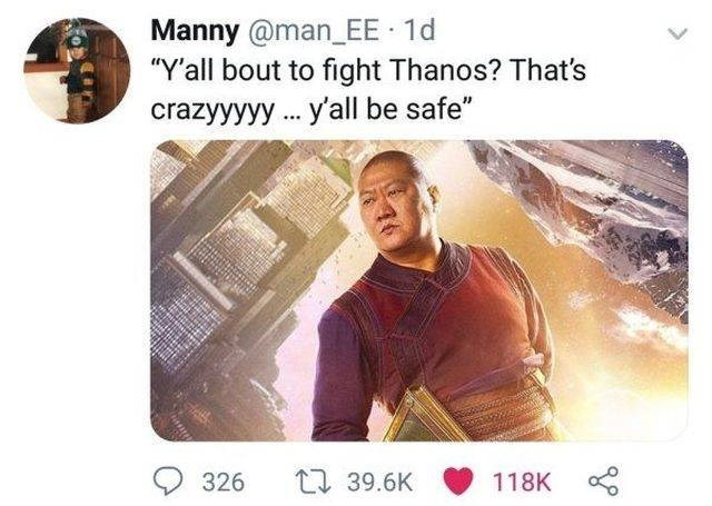 "Text - Manny @man_EE 1d ""Y'all bout to fight Thanos? That's crazyyyyy.. 'all be safe"" L 39.6K 326 118K"