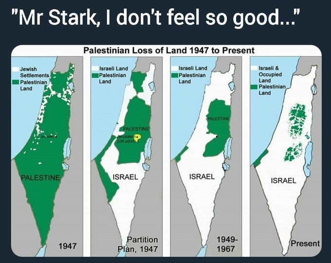 "World - ""Mr Stark, I don't feel so good..."" Palestinian Loss of Land 1947 to Present Israeli Land Israeli & Jewish Settlements Palestinian Land Israeli Land Occupied Land Palestinian Land Palestinian Land Palestinian Land PALESTINE PALESTINE Jenusaiech UN admi ISRAEL ISRAEL PALESTINE ISRAEL Partition 1949- Present 1947 Plan, 1947 1967"