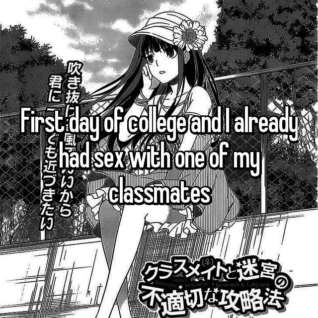 """""""First day of college and I already had sex with one of my classmates"""""""