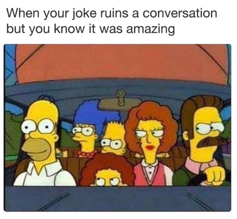Cartoon - When your joke ruins a conversation but you know it was amazing