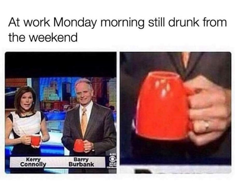 Text - At work Monday morning still drunk from the weekend Kerry Connolly Barry Burbank