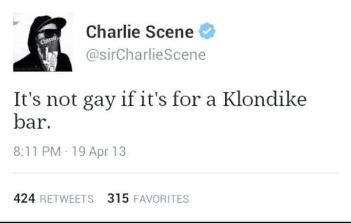 Text - Charlie Scene Chn @sirCharlieScene It's not gay if it's for a Klondike bar 8:11 PM 19 Apr 13 424 RETWEETS 315 FAVORITES