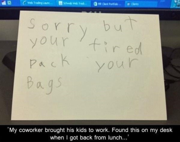 work meme of a coworker's kid put a sign that an employee is fired on his desk