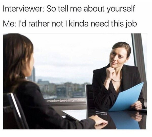 work meme about not wanting to tell an interviewer everything about yourself