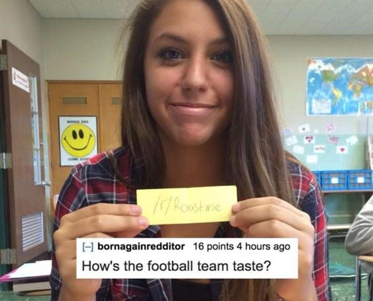 """""""How's the football team taste?"""""""