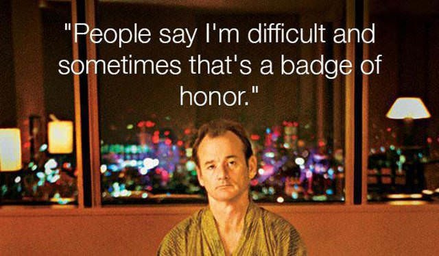 """Text - """"People say I'm difficult and sometimes that's a badge of honor."""""""