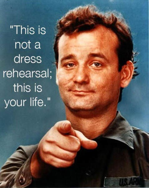 """Forehead - """"This is not a dress rehearsal; this is your life."""" US AR"""