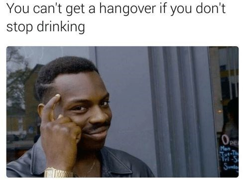 Facial expression - You can't get a hangover if you don't stop drinking pe Man Sot-Th Tri-S Sumdy