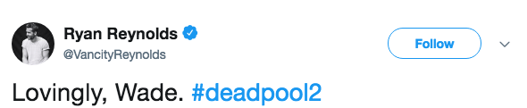 Text - Ryan Reynolds Follow @VancityReynolds Lovingly, Wade. #deadpool2
