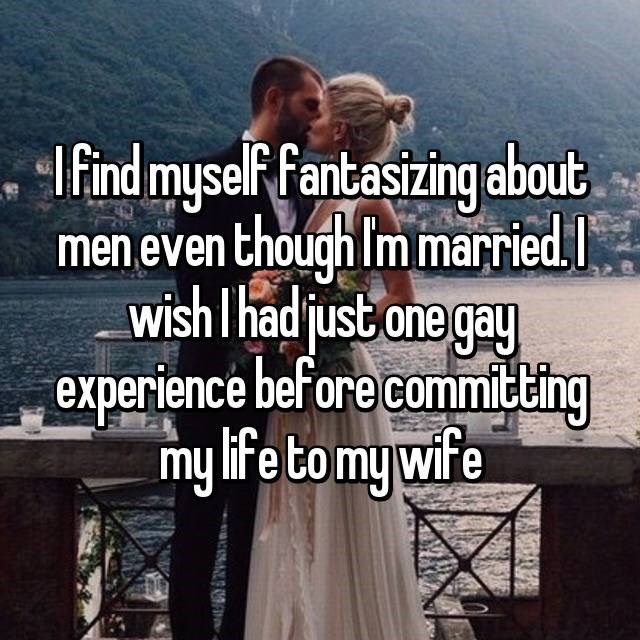 """I find myself fantasizing about men even though I'm married. I wish I had just one gay experience before committing my life to my wife"""