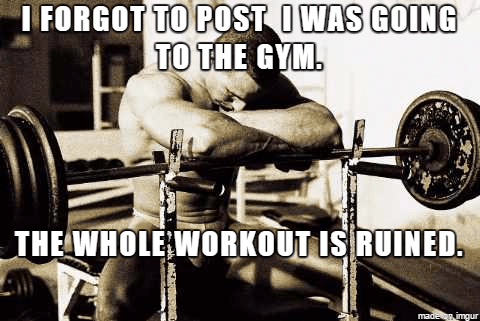Weight training - I FORGOT TO POST OWAS GOING TO THE GYM. THEWHOLE WORKOUT IS RUINED madenimgur