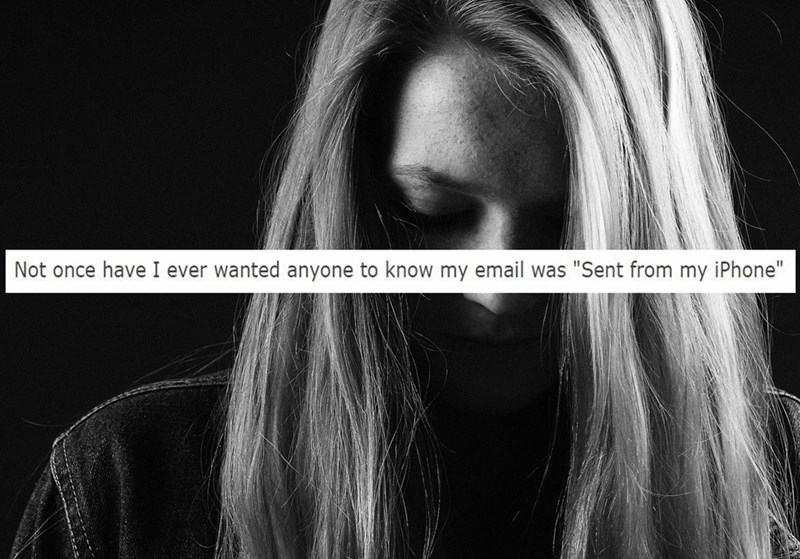 """""""Not once have I ever wanted anyone to know my email was 'sent from my iPhone'"""""""