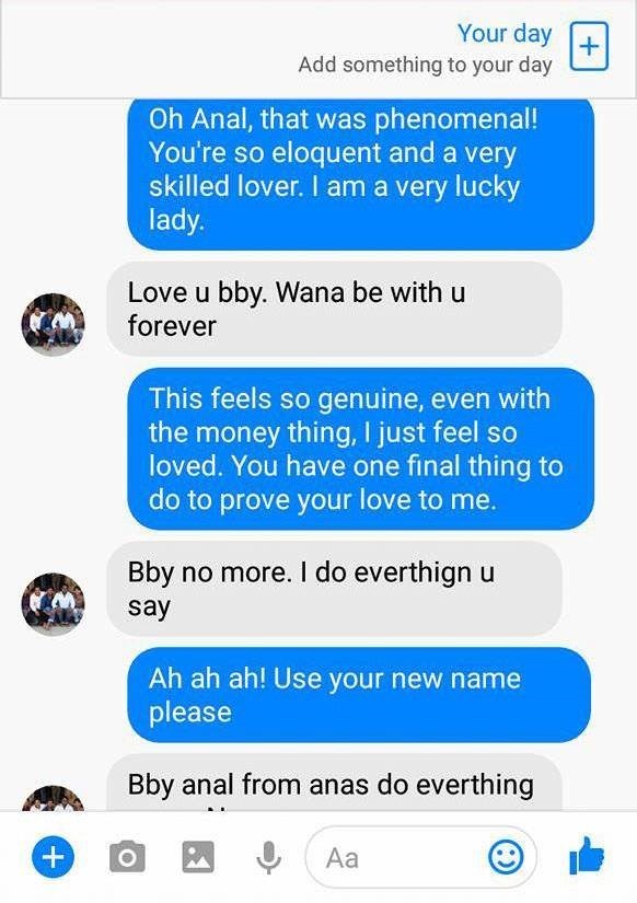 Text - Your day + Add something to your day Oh Anal, that was phenomenal! You're so eloquent and a very skilled lover. I am a very lucky lady. Love u bby. Wana be with u forever This feels so genuine, even with the money thing, I just feel so loved. You have one final thing to do to prove your love to me. Bby no more. I do everthign say Ah ah ah! Use your new name please Bby anal from anas do everthing + Aa O