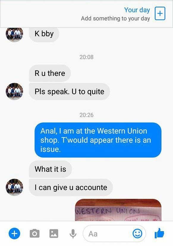 Text - Your day Add something to your day K bby 20:08 Ru there Pls speak. U to quite 20:26 Anal, I am at the Western Union shop. T'would appear there is an issue. What it is I can give u accounte NESTERN UNI ON + Аa