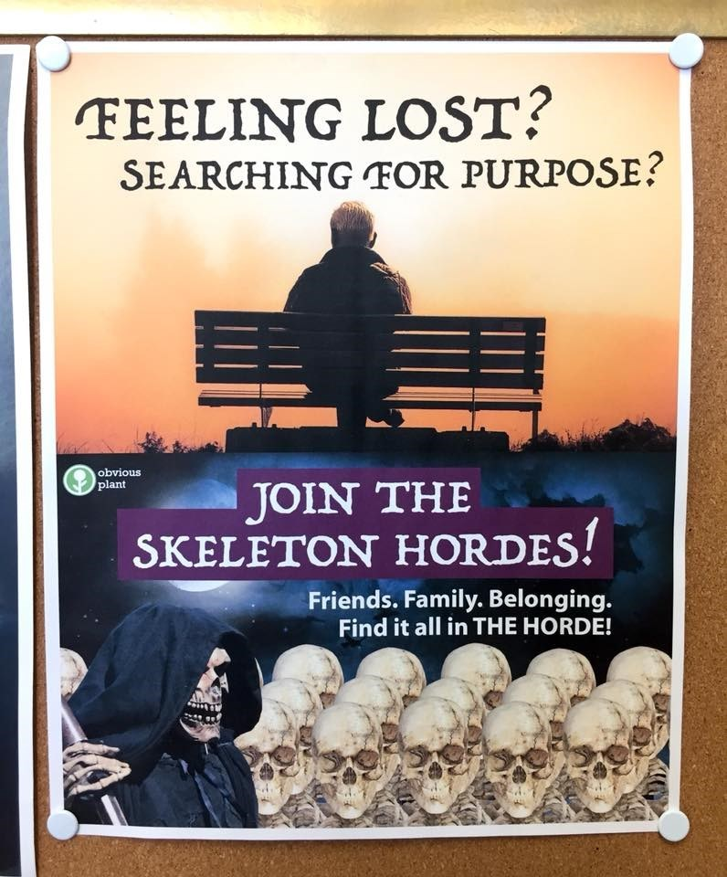 Poster - FEELING LOST? SEARCHING FOR PURPOSE? obvious plant JOIN THE SKELETON HORDES! Friends. Family. Belonging. Find it all in THE HORDE!