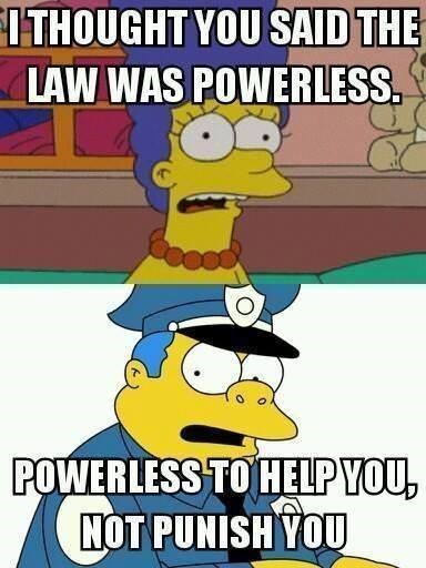 Cartoon - ITHOUGHT YOU SAID THE LAW WAS POWERLESS. POWERLESS TO HELP YOU, NOT PUNISH YOU