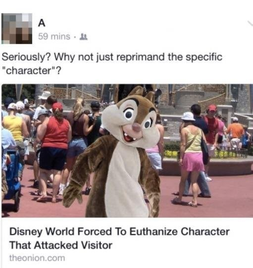 "People - A 59 mins Seriously? Why not just reprimand the specific ""character""? Disney World Forced To Euthanize Character That Attacked Visitor theonion.com"