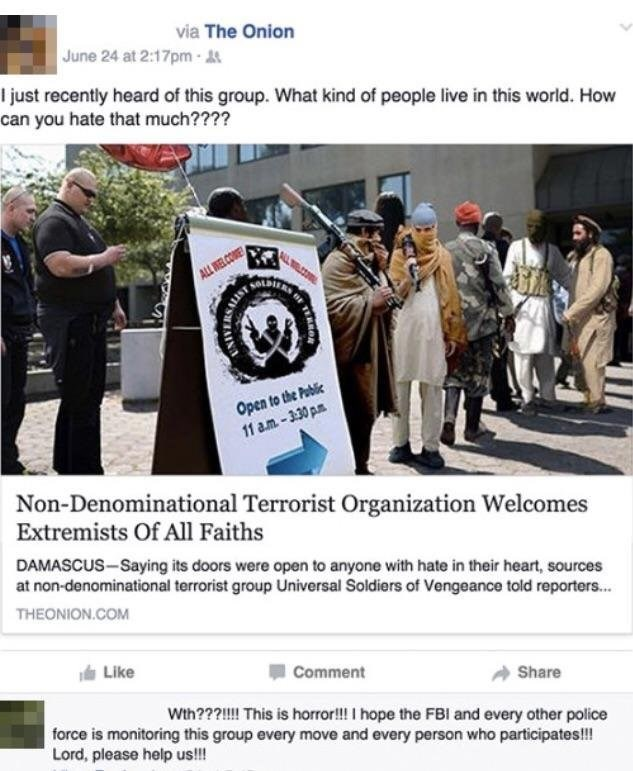 News - via The Onion June 24 at 2:17pm- I just recently heard of this group. What kind of people live in this world. How can you hate that much???? ALL WELCOME Open to the Peblic 11 am-330pm Non-Denominational Terrorist Organization Welcomes Extremists Of All Faiths DAMASCUS-Saying its doors were open to anyone with hate in their heart, sources at non-denominational terrorist group Universal Soldiers of Vengeance told reporters... THEONION.COM Like Comment Share Wth???!!! This is horror!! I hope