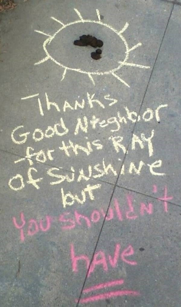 Chalk - ThaNks Good Nteghbor far this RAY af SUNshiNe but You shoptent HAVE