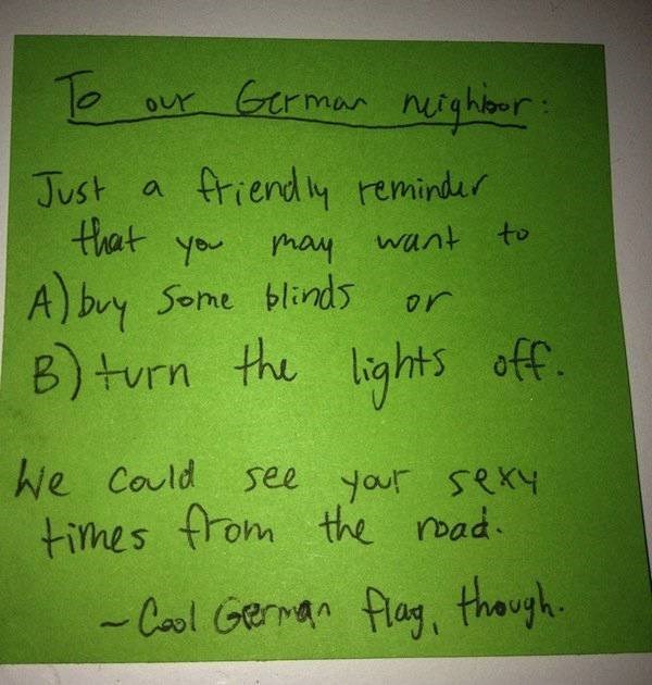 Handwriting - Grmar nighbor our friendy remindur Just that you may A) buy Some blinds or B)turn the lights off. a want to Ne could times from the road see your SRKY -Cool Gernan flag, thaugh