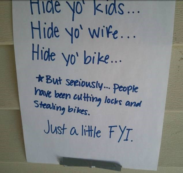 Text - Hide yo' kids... Hide yo' wife... Hide yo' bike... But seeiously... People nave been authing locks and Stealing bikes. Just a little FYT.