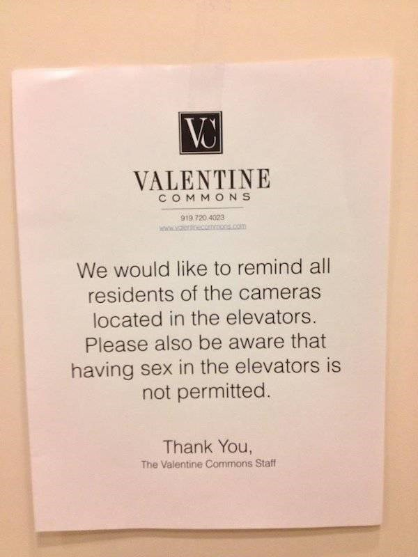 Text - |VC VALENTINE COMMONS 919 720 4023 ocs.com We would like to remind all residents of the cameras located in the elevators. Please also be aware that having sex in the elevators is not permitted. Thank You, The Valentine Commons Staff