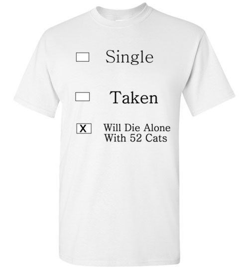 T-shirt - Single Taken Will Die Alone With 52 Cats