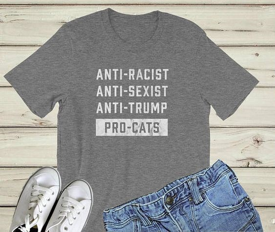 Product - ANTI-RACIST ANTI-SEXIST ANTI-TRUMP PRO-CATS