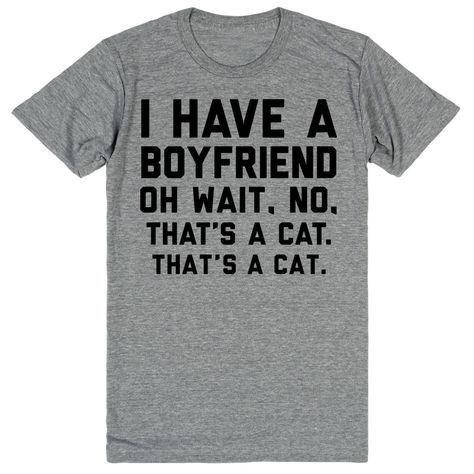 T-shirt - I HAVE A BOYFRIEND OH WAIT, NO. THAT'S A CAT. THAT'S A CAT