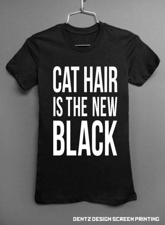 T-shirt - CAT HAIR IS THE NEW BLACK DENTZ DESIGN SCREEN PRINTING