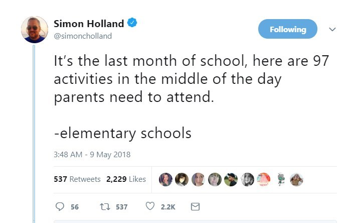 Text - Simon Holland Following @simoncholland It's the last month of school, here are 97 activities in the middle of the day parents need to attend. -elementary schools 3:48 AM - 9 May 2018 537 Retweets 2,229 Likes ti 537 56 2.2K