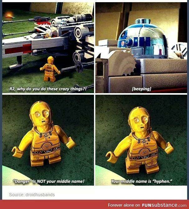 """Fictional character - R2, why do you do these crazy things?! [beeping) Your middle name is """"hyphen."""" Danger is NOT your middle name! Source: droidhusbands FUNSubstance.com Forever alone on"""