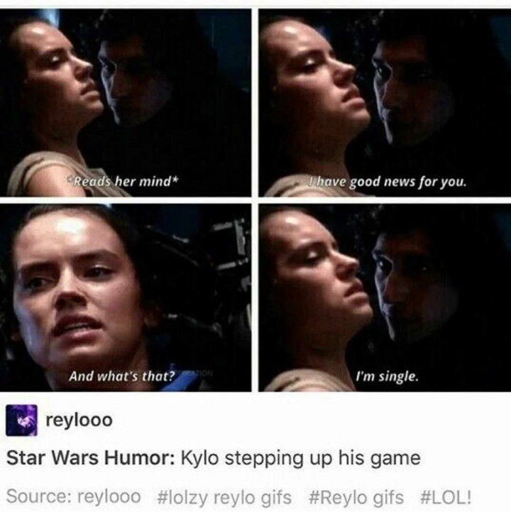 Face - Reads her mind* Urhave good news for you. I'm single And what's that? reylooo Star Wars Humor: Kylo stepping up his game Source: reylooo #lolzy reylo gifs #Reylo gifs #LOL!