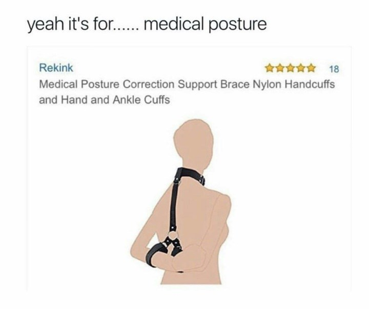 Text - yeah it's for.... medical posture 18 Rekink Medical Posture Correction Support Brace Nylon Handcuffs and Hand and Ankle Cuffs