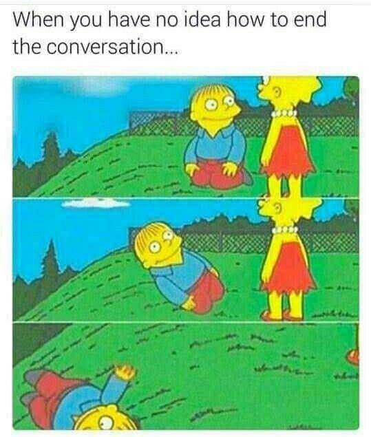 Text - When you have no idea how to end the conversation...