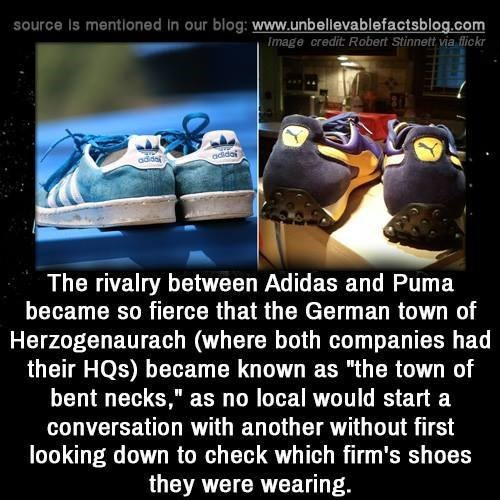 """Organism - source Is mentioned In our blog: www.unbellevablefactsblog.com Image credit: Robert Stinnett via flickr adidai adidai The rivalry between Adidas and Puma became so fierce that the German town of Herzogenaurach (where both companies had their HQs) became known as """"the town of bent necks,"""" as no local would start a conversation with another without first looking down to check which firm's shoes they were wearing."""