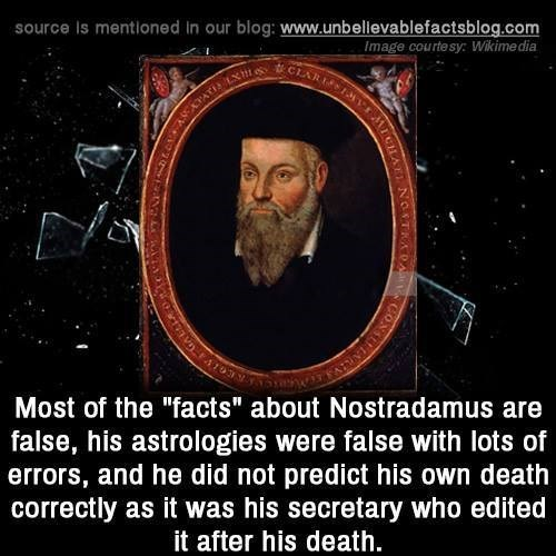 """Text - source Is mentioned in our blog: www.unbellevablefactsblog.com Image courtesy: Wikime dia CIARMS Most of the """"facts"""" about Nostradamus are false, his astrologies were false with lots of errors, and he did not predict his own death correctly as it was his secretary who edited it after his death. CON TRADA"""