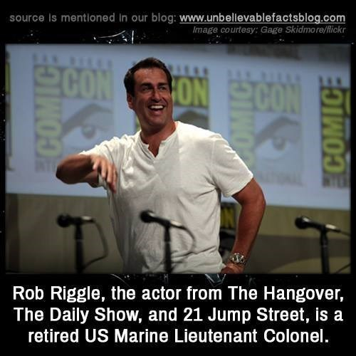 Photo caption - source Is mentioned In our blog: www.unbellevablefactsblog.com Image courtesy: Gage Skidmore/flickr CON FON CON Rob Riggle, the actor from The Hangover, The Daily Show, and 21 Jump Street, is a retired US Marine Lieutenant Colonel. COMICE ECOMICE
